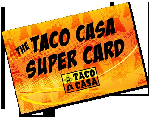Super Nachos Taco Casa Get Your Taco Casa Super Card